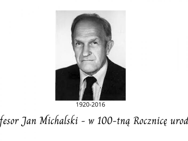 Profesor Jan Michalski – w 100-tną Rocznicę urodzin.